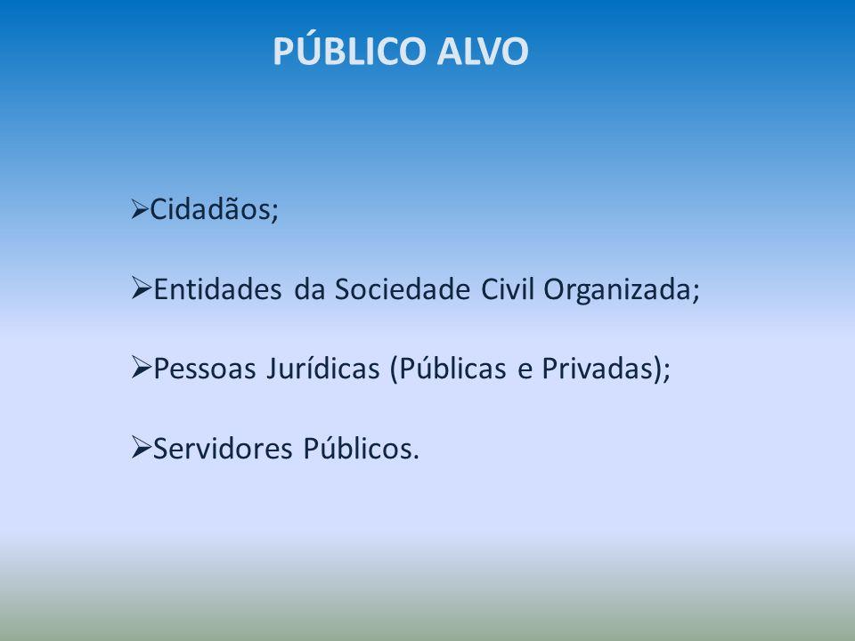 PÚBLICO ALVO Entidades da Sociedade Civil Organizada;