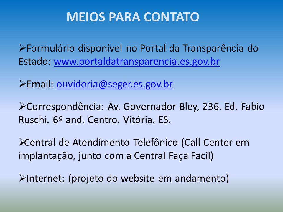 MEIOS PARA CONTATO Formulário disponível no Portal da Transparência do Estado: www.portaldatransparencia.es.gov.br.