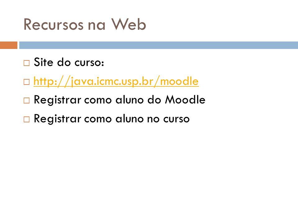 Recursos na Web Site do curso: http://java.icmc.usp.br/moodle