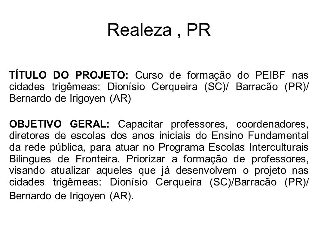Realeza , PRTÍTULO DO PROJETO: Curso de formação do PEIBF nas cidades trigêmeas: Dionísio Cerqueira (SC)/ Barracão (PR)/ Bernardo de Irigoyen (AR)