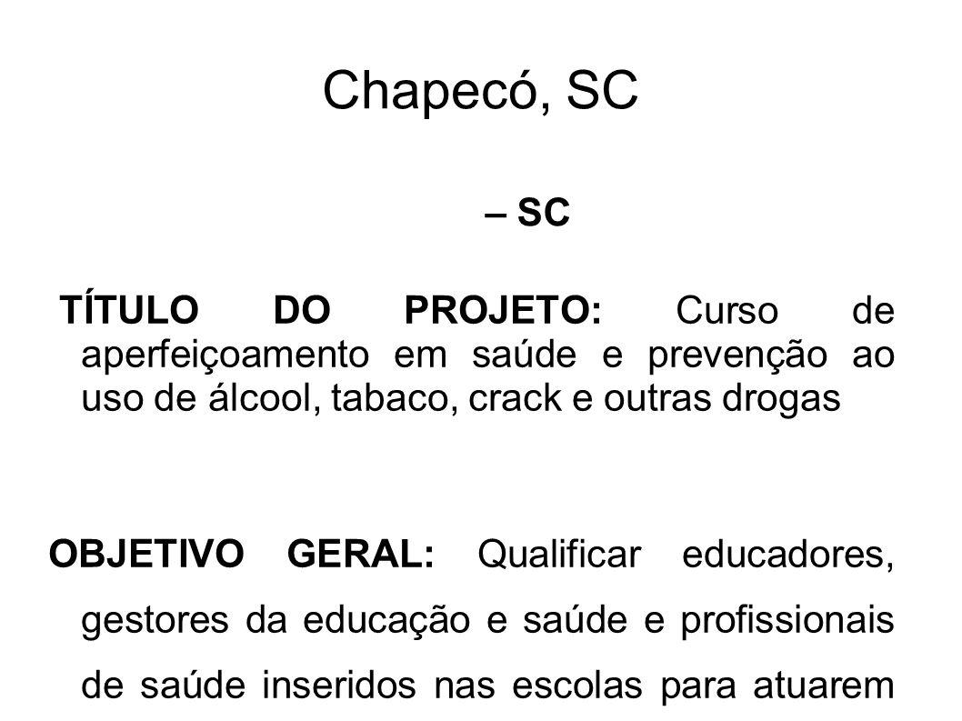 Chapecó, SC – SC. TÍTULO DO PROJETO: Curso de aperfeiçoamento em saúde e prevenção ao uso de álcool, tabaco, crack e outras drogas.