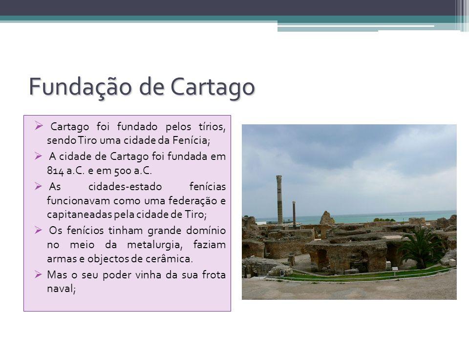 Fundação de Cartago Cartago foi fundado pelos tírios, sendo Tiro uma cidade da Fenícia; A cidade de Cartago foi fundada em 814 a.C. e em 500 a.C.