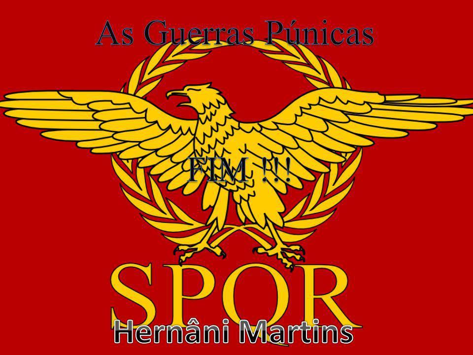 As Guerras Púnicas FIM !!! Hernâni Martins