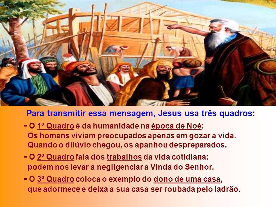 Para transmitir essa mensagem, Jesus usa três quadros: