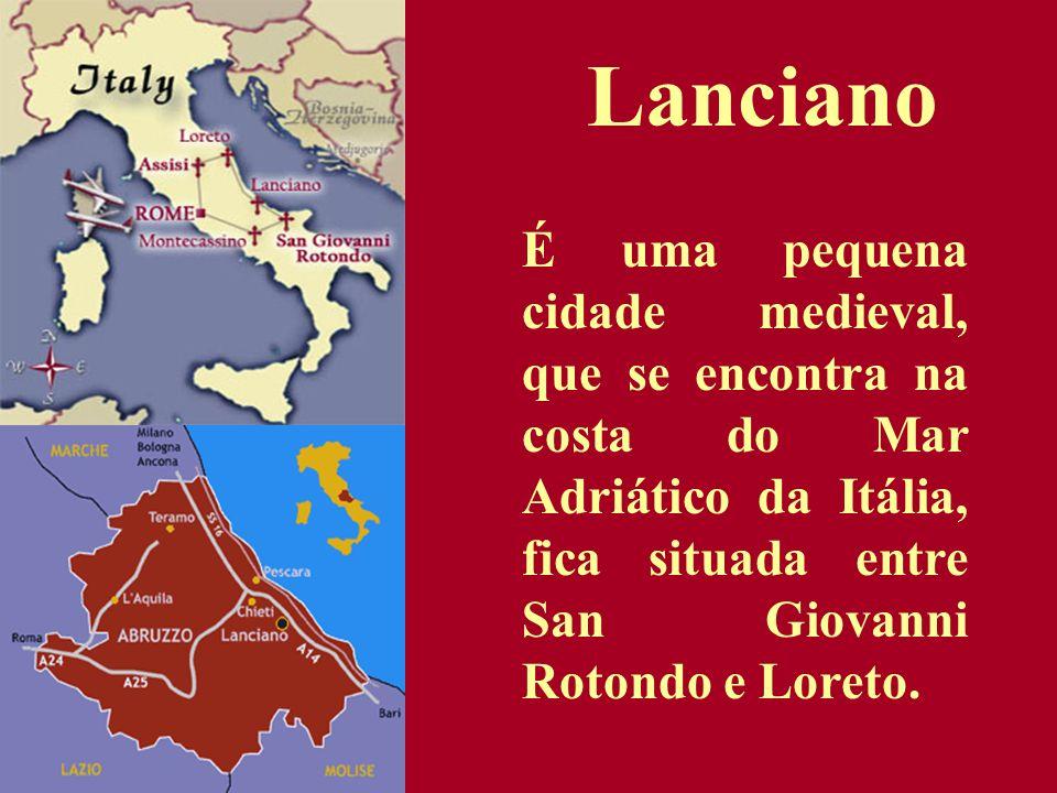 Lanciano É uma pequena cidade medieval, que se encontra na costa do Mar Adriático da Itália, fica situada entre San Giovanni Rotondo e Loreto.