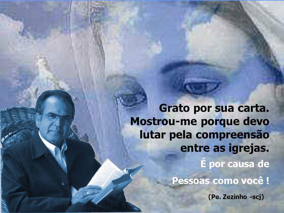 Grato por sua carta. Mostrou-me porque devo lutar pela compreensão entre as igrejas.