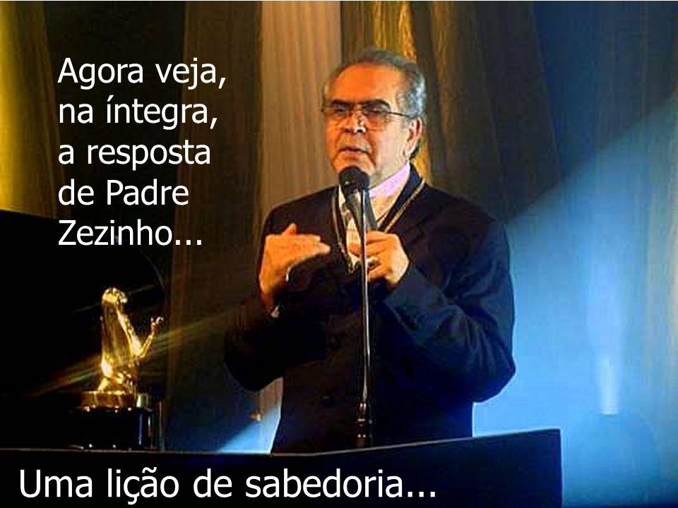 Agora veja, na íntegra, a resposta de Padre Zezinho...