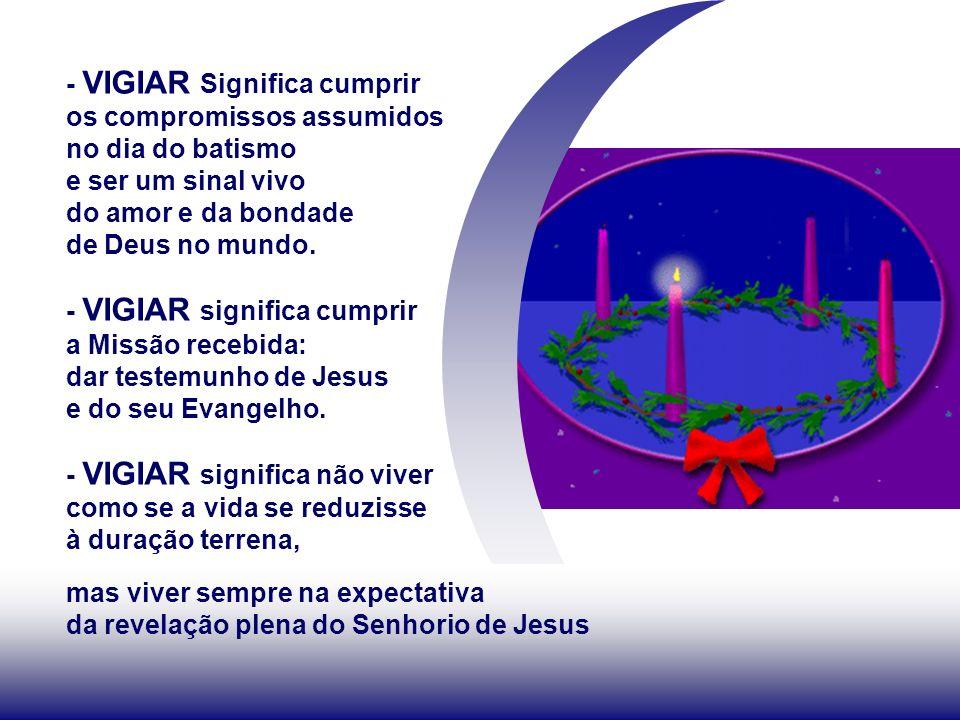 - VIGIAR Significa cumprir os compromissos assumidos no dia do batismo