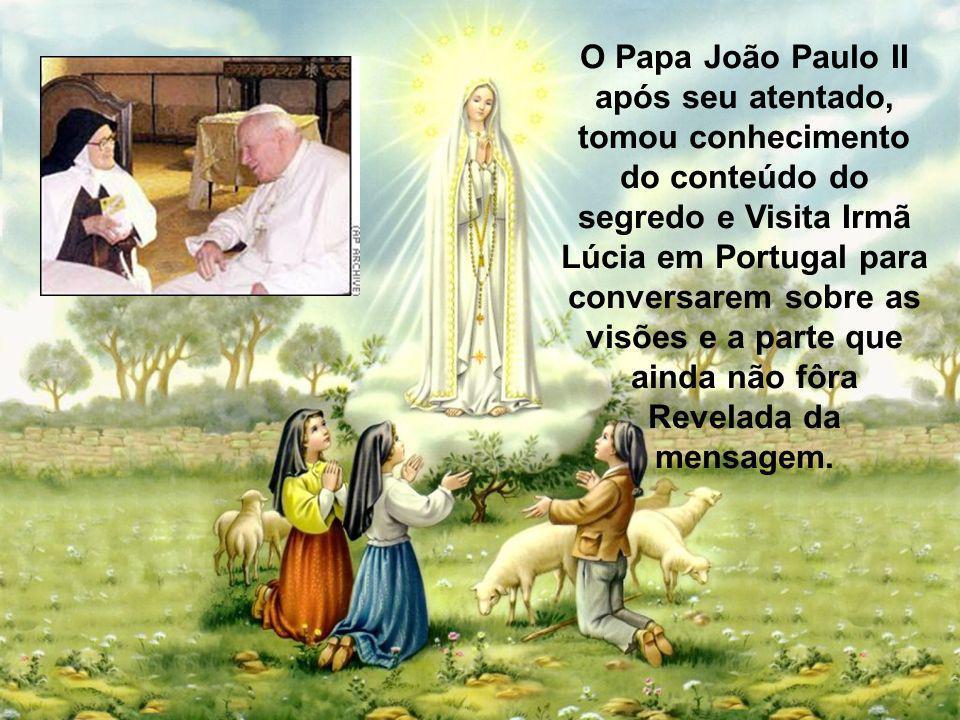 O Papa João Paulo II após seu atentado, tomou conhecimento do conteúdo do segredo e Visita Irmã Lúcia em Portugal para conversarem sobre as visões e a parte que ainda não fôra Revelada da mensagem.