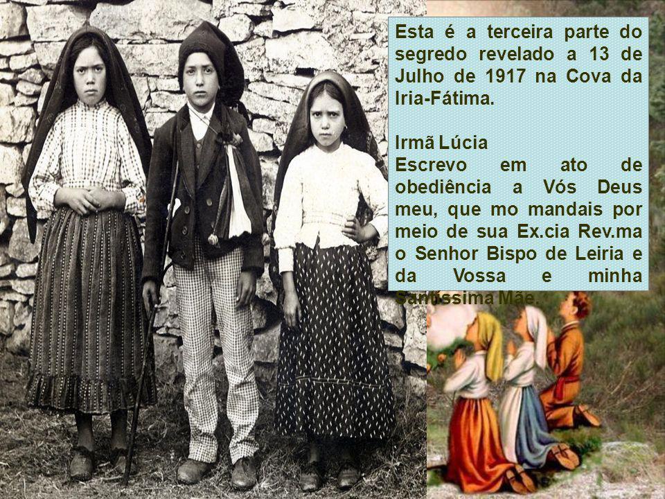 Esta é a terceira parte do segredo revelado a 13 de Julho de 1917 na Cova da Iria-Fátima.