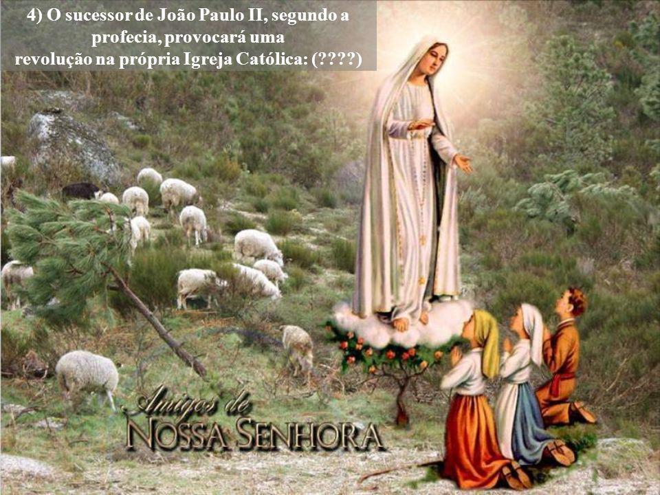 4) O sucessor de João Paulo II, segundo a profecia, provocará uma revolução na própria Igreja Católica: ( )