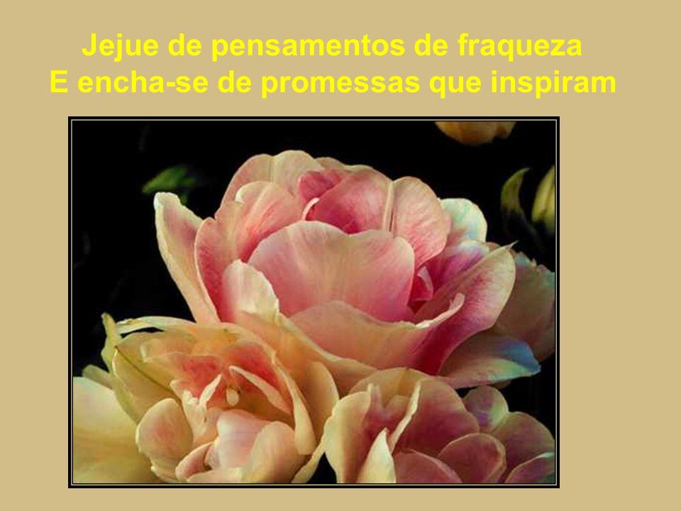 Jejue de pensamentos de fraqueza E encha-se de promessas que inspiram
