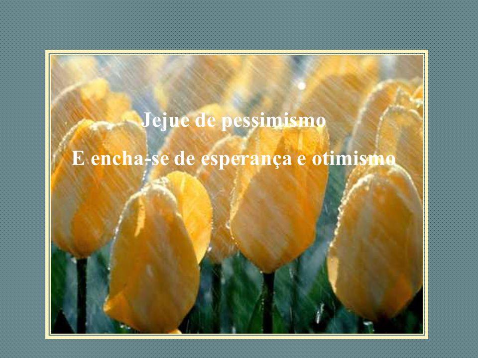 E encha-se de esperança e otimismo