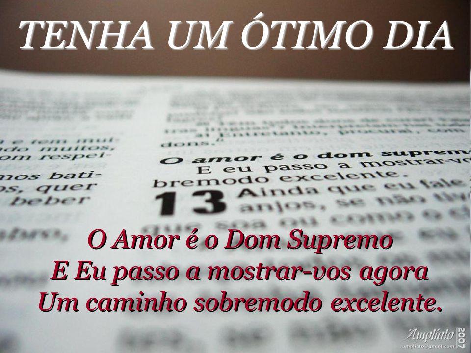 TENHA UM ÓTIMO DIA O Amor é o Dom Supremo