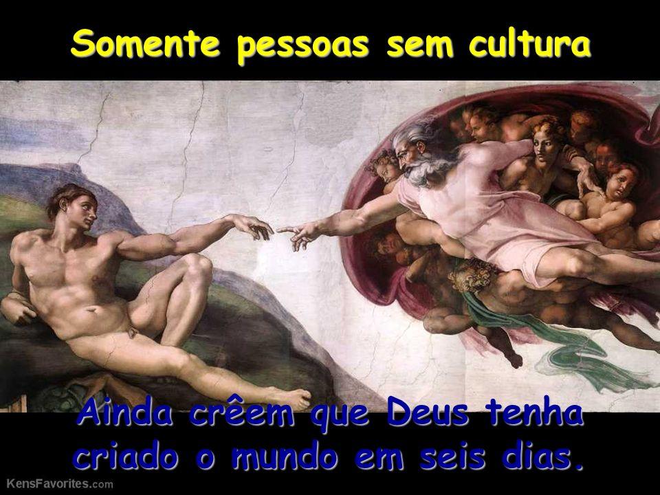 Somente pessoas sem cultura