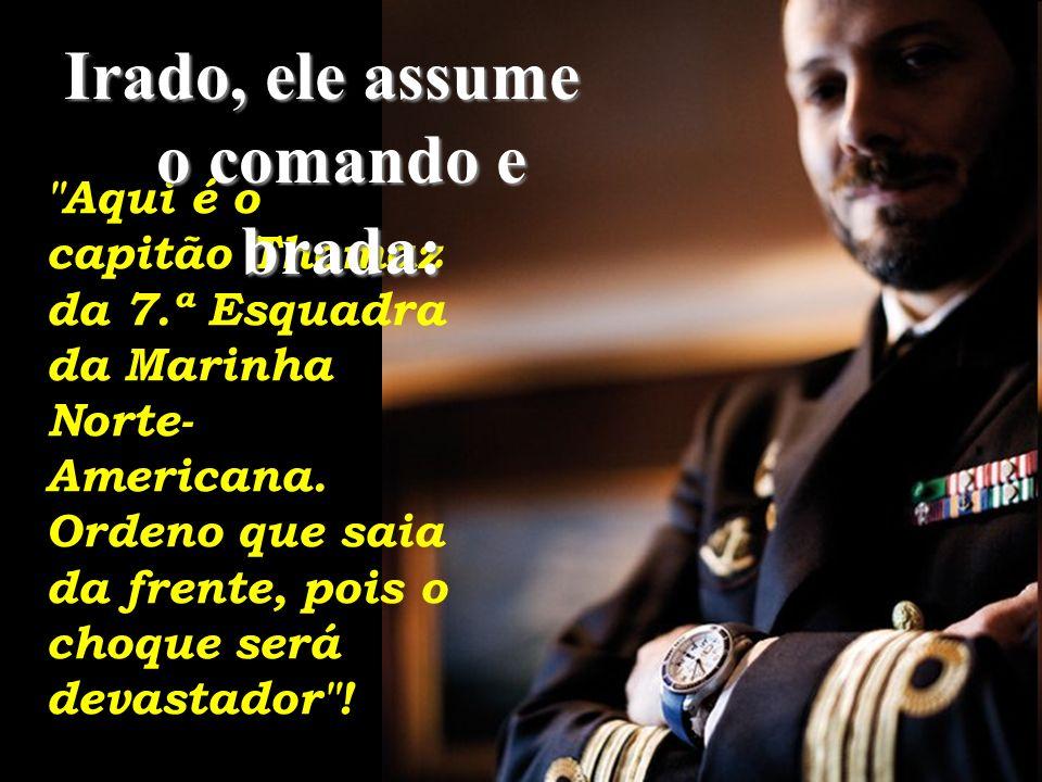 Irado, ele assume o comando e brada:
