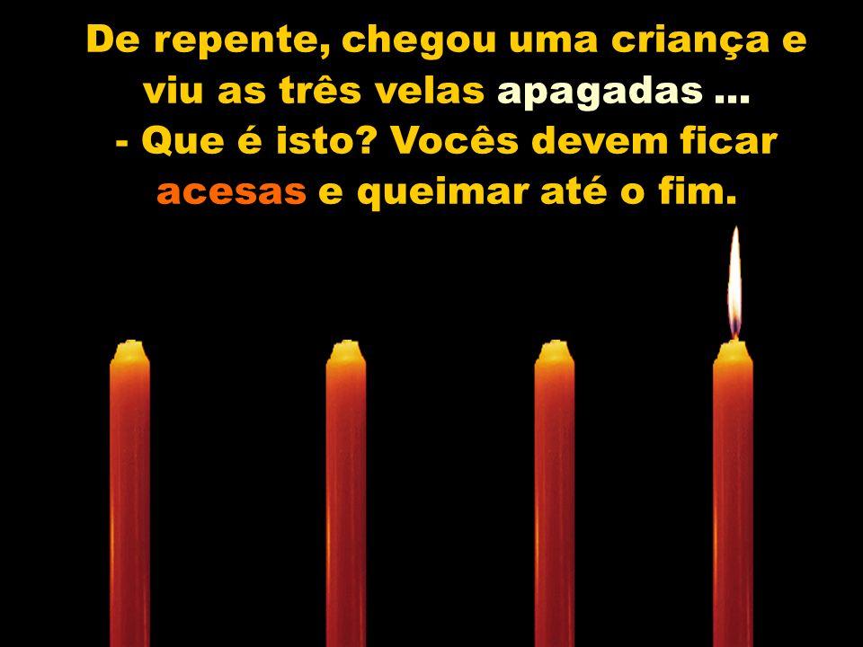 De repente, chegou uma criança e viu as três velas apagadas ...