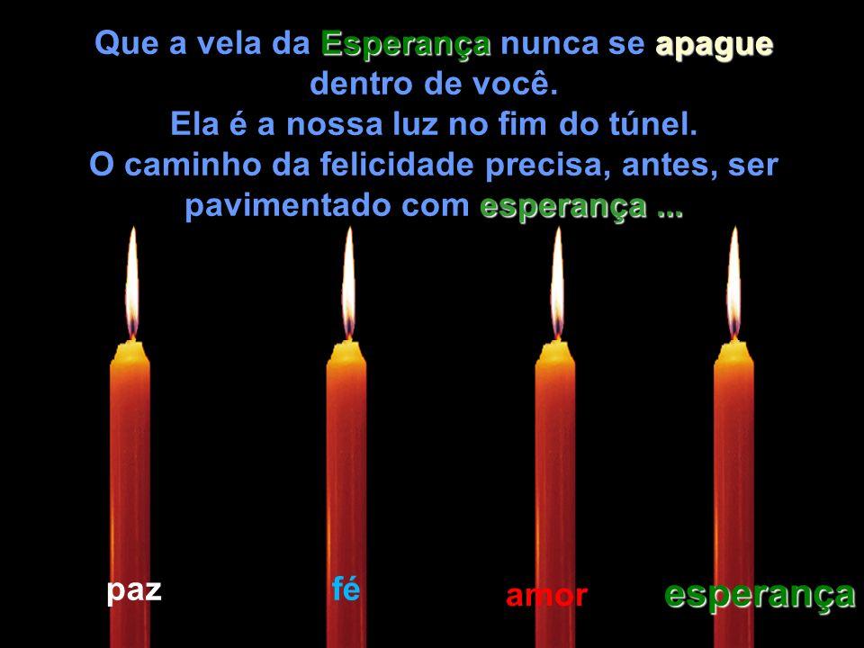 esperança Que a vela da Esperança nunca se apague dentro de você.