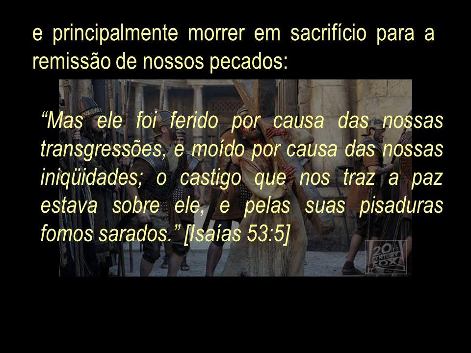 e principalmente morrer em sacrifício para a remissão de nossos pecados:
