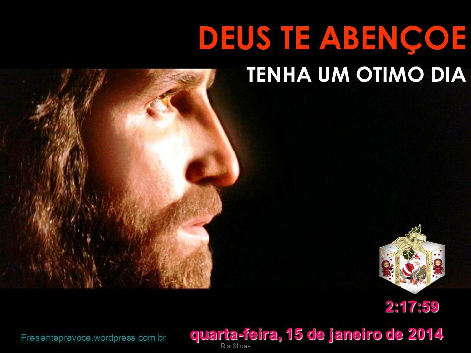 DEUS TE ABENÇOE TENHA UM OTIMO DIA 4:17:41 sábado, 25 de março de 2017