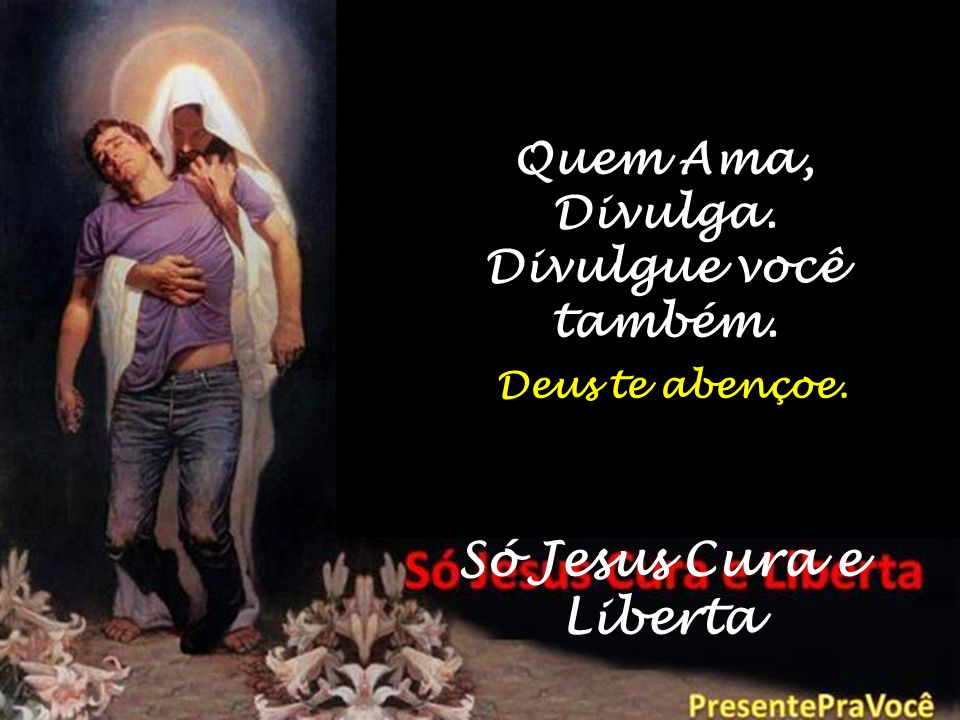 Só Jesus Cura e Liberta Quem Ama, Divulga. Divulgue você também.