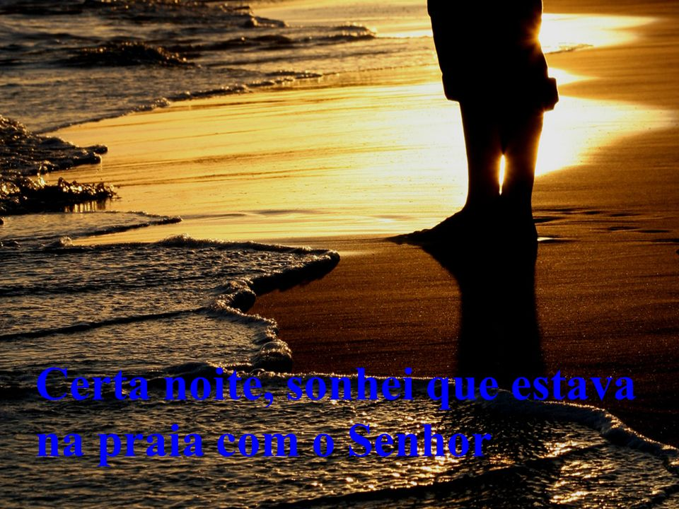 Certa noite, sonhei que estava na praia com o Senhor