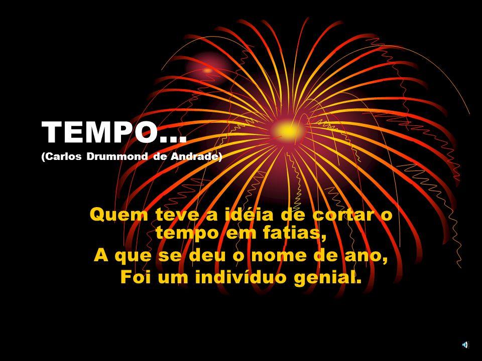 TEMPO... (Carlos Drummond de Andrade)