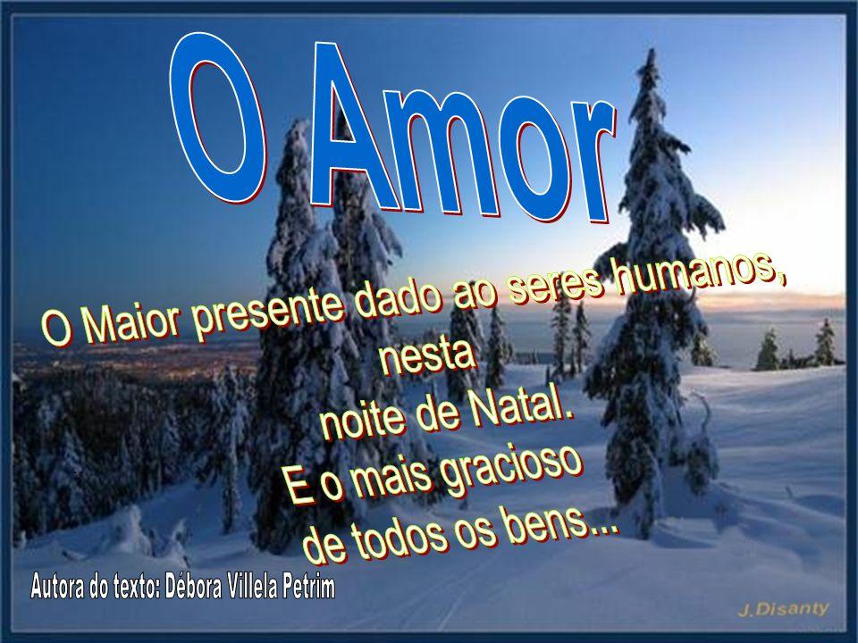 O Amor O Maior presente dado ao seres humanos, nesta noite de Natal.