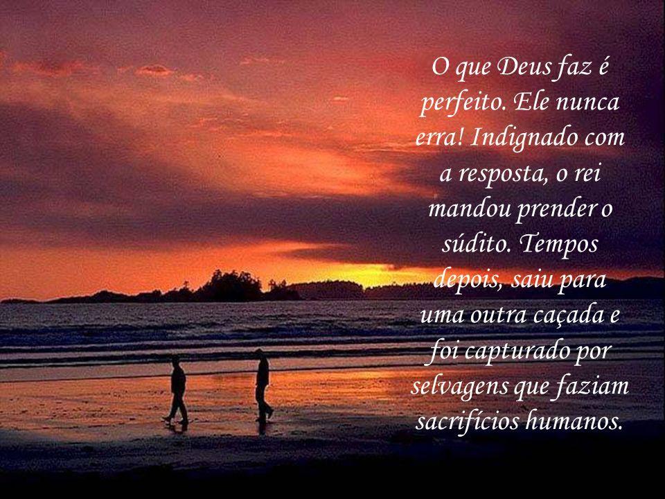 O que Deus faz é perfeito. Ele nunca erra