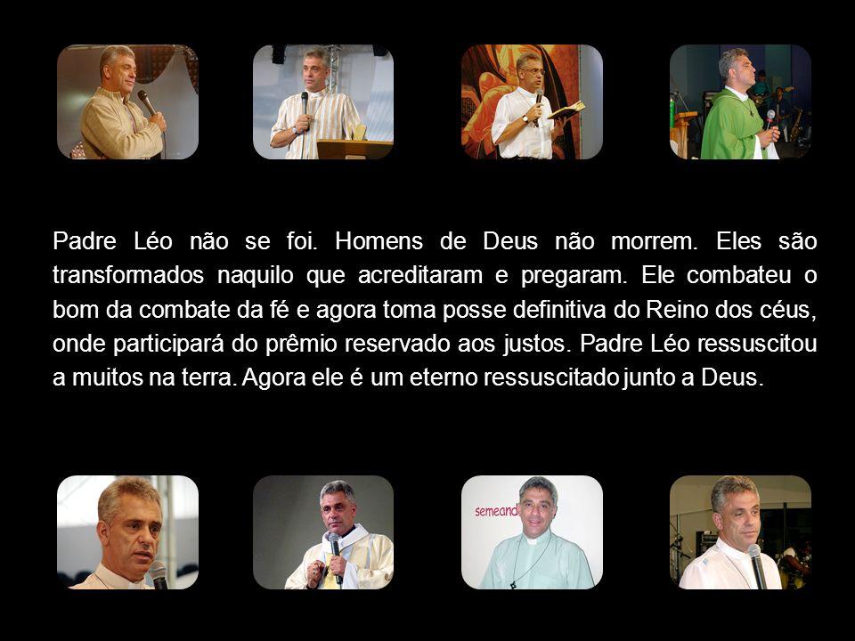 Padre Léo não se foi. Homens de Deus não morrem