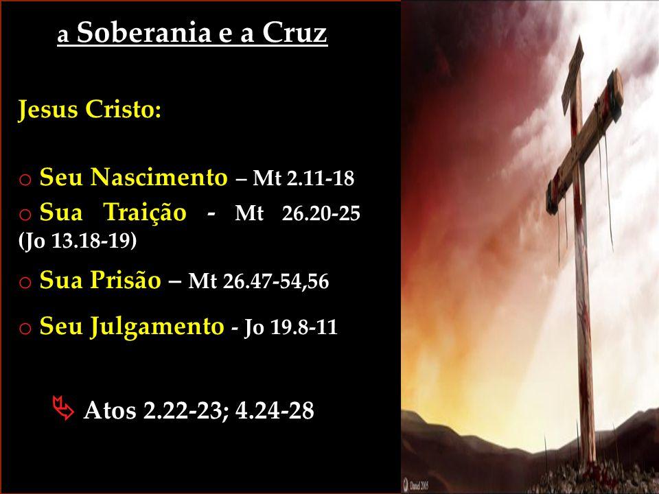  Atos 2.22-23; 4.24-28 a Soberania e a Cruz Jesus Cristo: