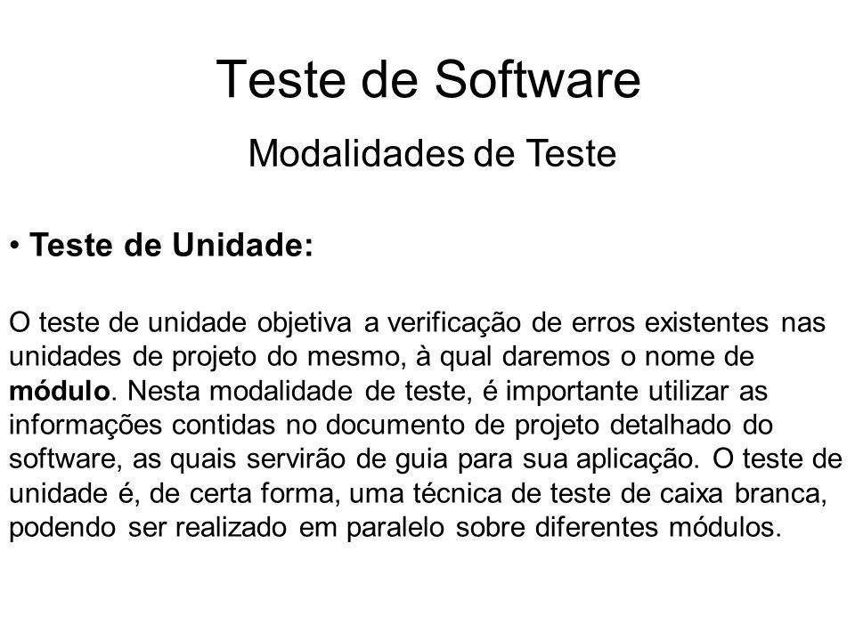 Teste de Software Modalidades de Teste Teste de Unidade: