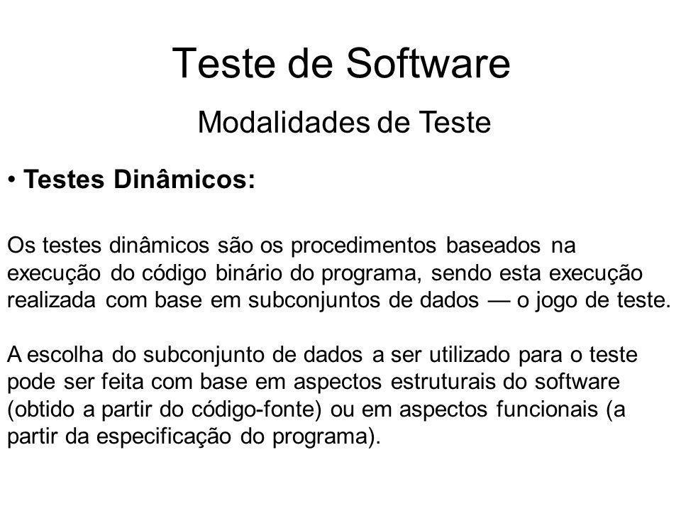 Teste de Software Modalidades de Teste Testes Dinâmicos: