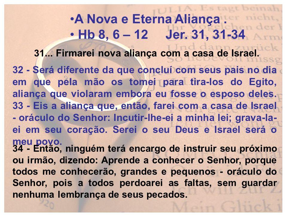 A Nova e Eterna Aliança . Hb 8, 6 – 12 Jer. 31, 31-34