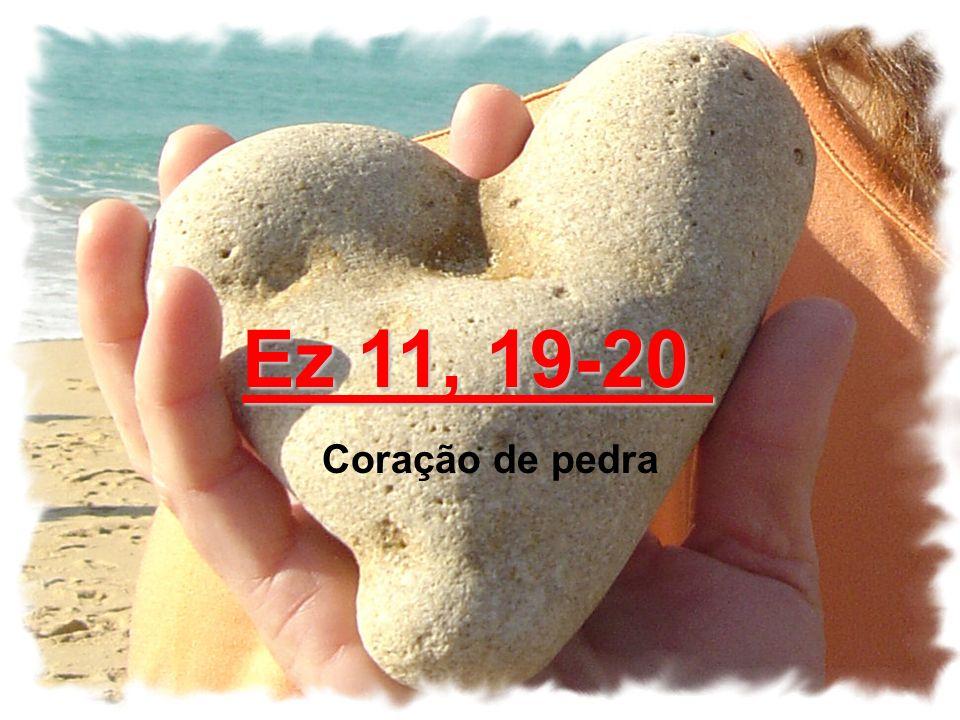 Ez 11, 19-20 Coração de pedra