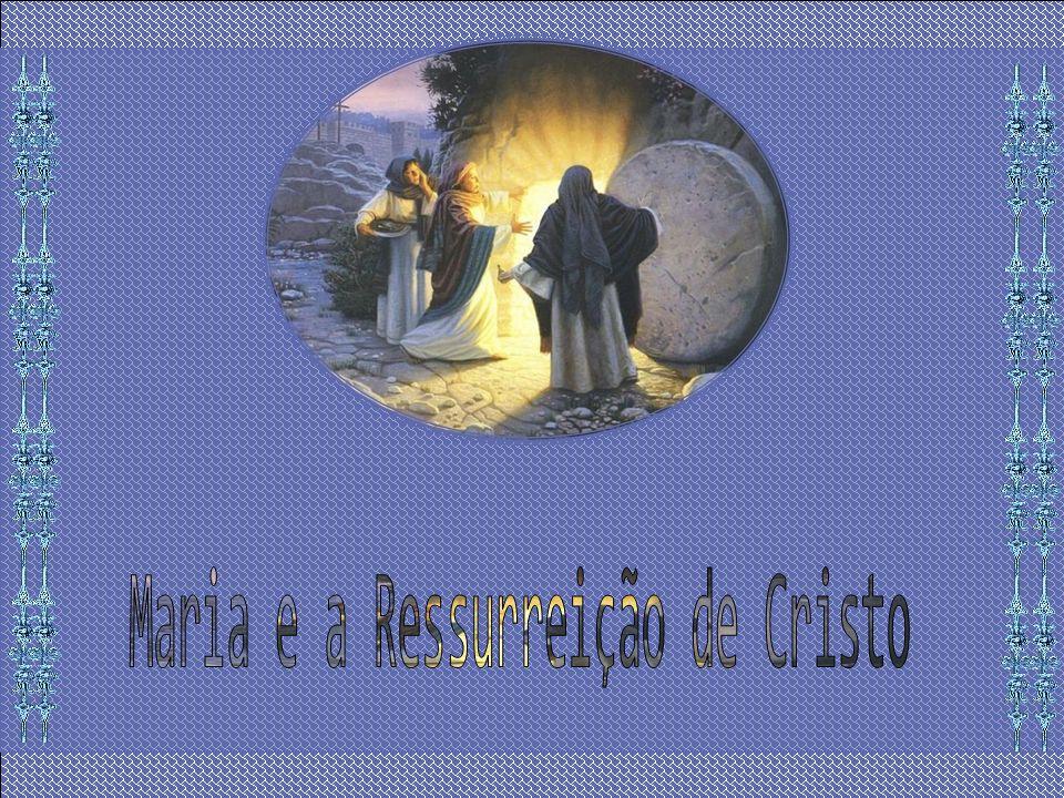 Maria e a Ressurreição de Cristo