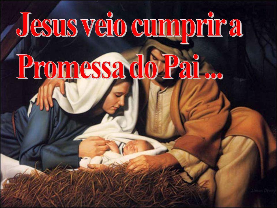 Jesus veio cumprir a Promessa do Pai ...