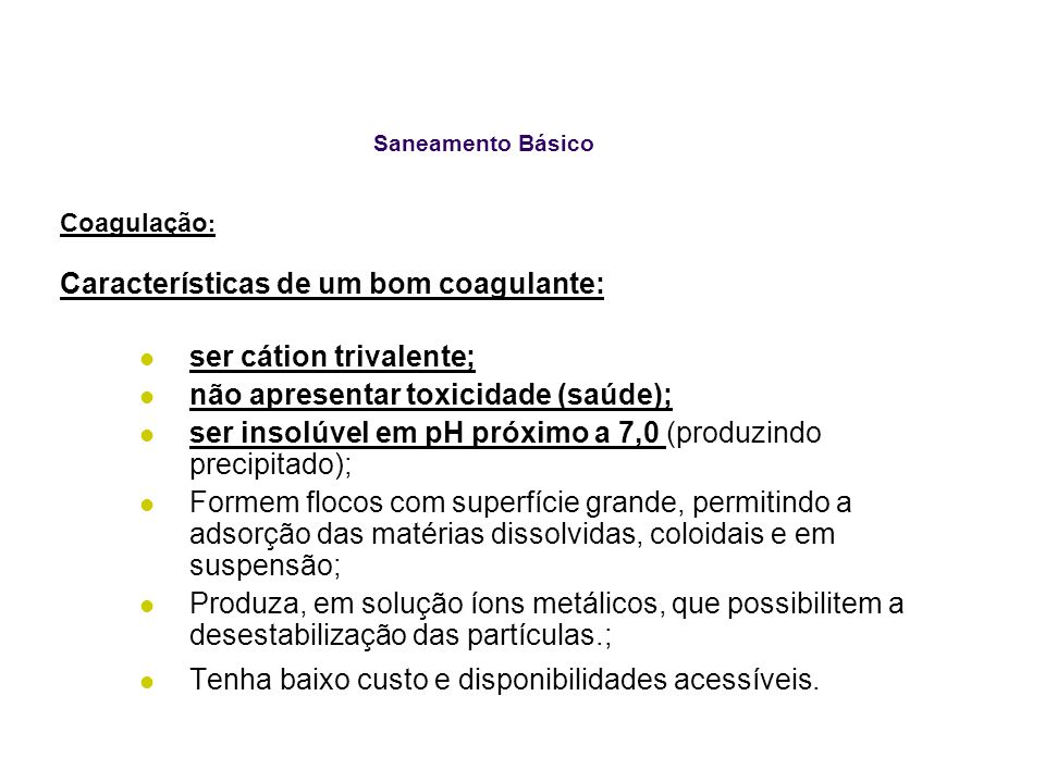 Características de um bom coagulante: ser cátion trivalente;