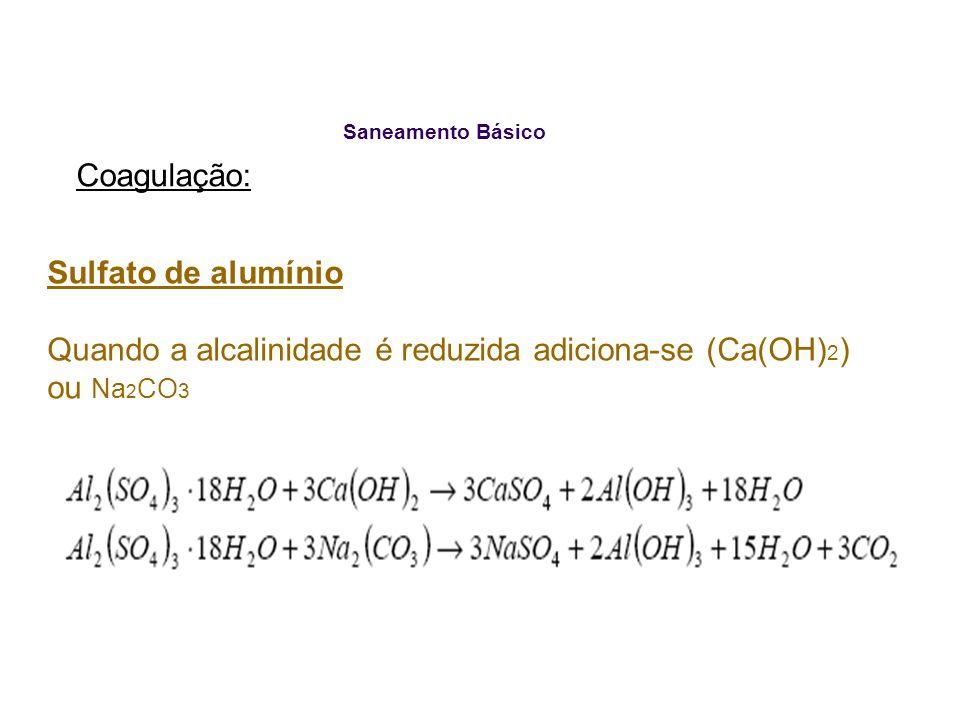 Quando a alcalinidade é reduzida adiciona-se (Ca(OH)2) ou Na2CO3