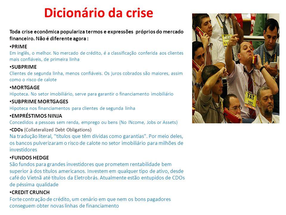 Dicionário da crise Toda crise econômica populariza termos e expressões próprios do mercado financeiro. Não é diferente agora :