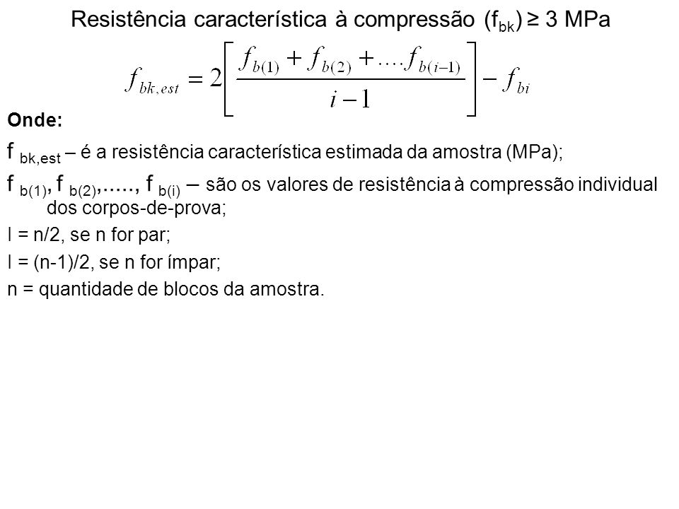 Resistência característica à compressão (fbk) ≥ 3 MPa