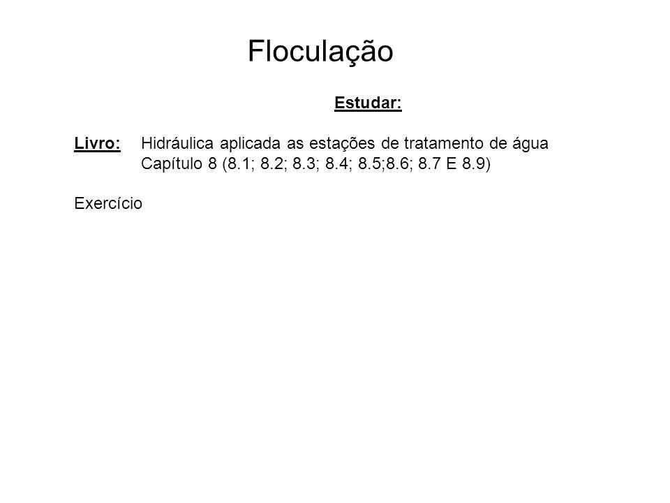 5 Floculação Estudar: Livro: Hidráulica aplicada as estações de tratamento de água. Capítulo 8 (8.1; 8.2; 8.3; 8.4; 8.5;8.6; 8.7 E 8.9)