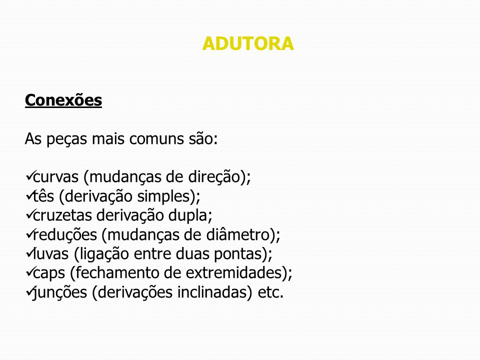 As peças mais comuns são: curvas (mudanças de direção);