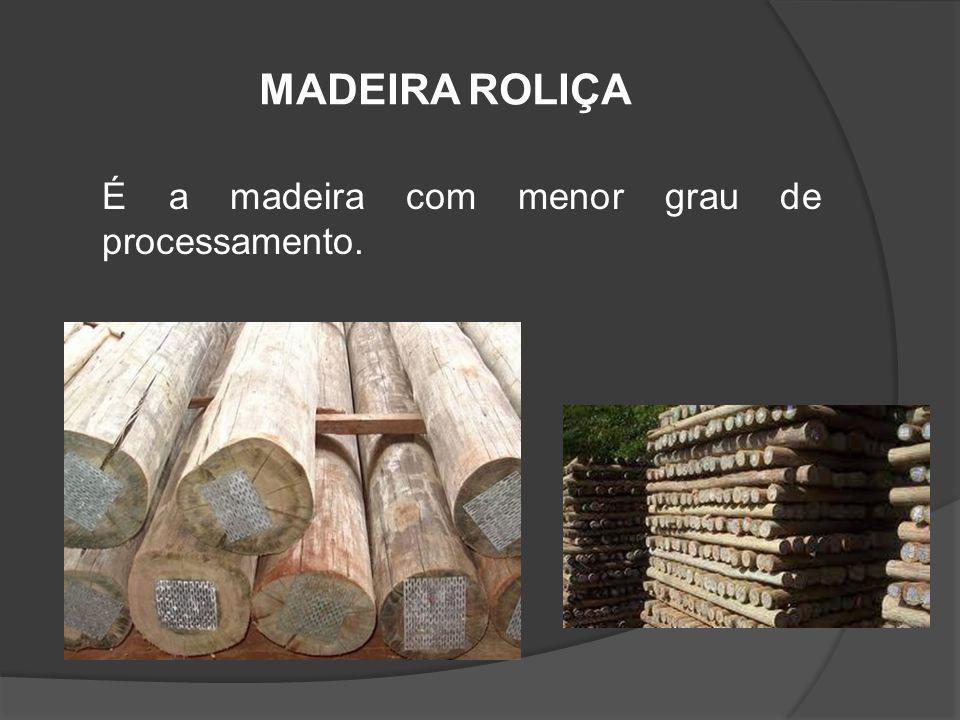 MADEIRA ROLIÇA É a madeira com menor grau de processamento.