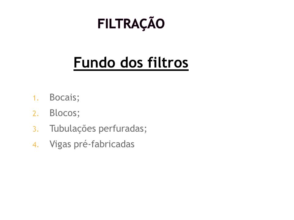 Fundo dos filtros Filtração Bocais; Blocos; Tubulações perfuradas;