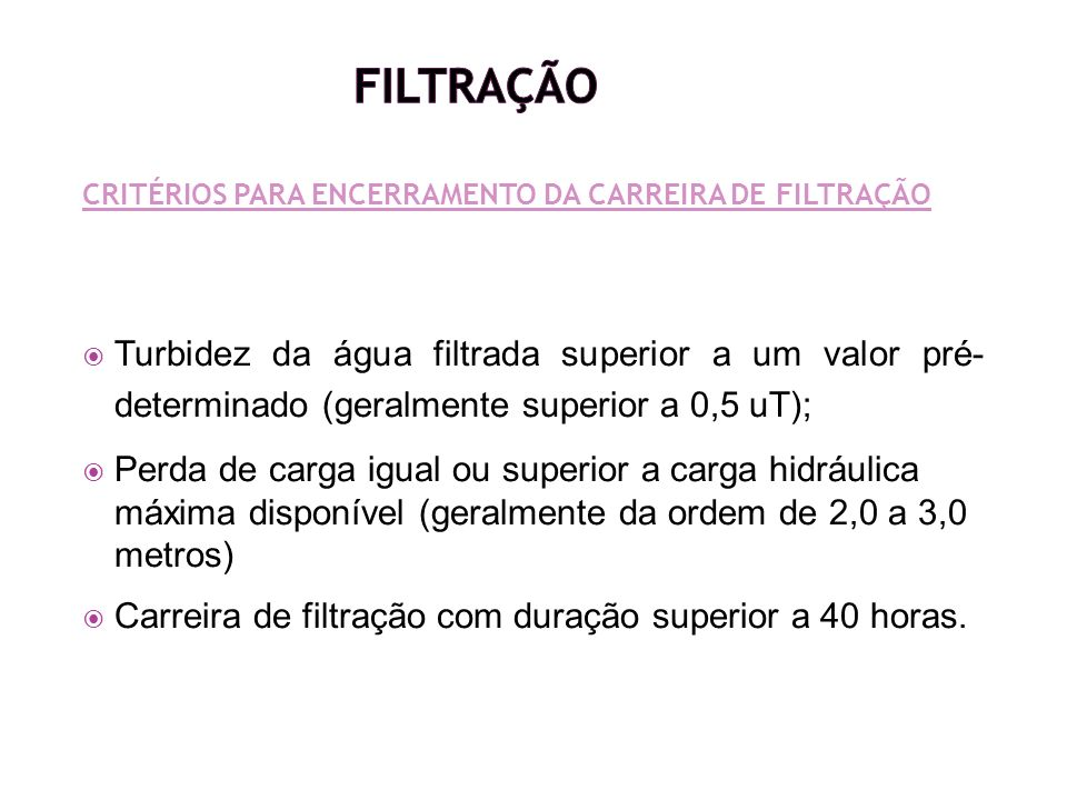 Filtração CRITÉRIOS PARA ENCERRAMENTO DA CARREIRA DE FILTRAÇÃO.
