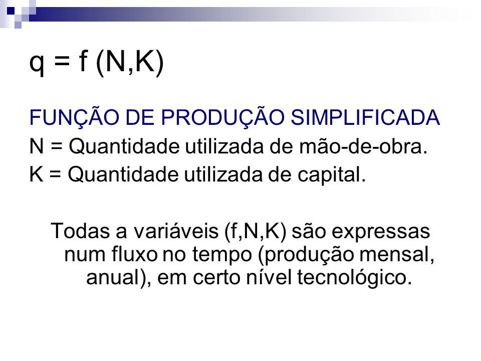 q = f (N,K) FUNÇÃO DE PRODUÇÃO SIMPLIFICADA