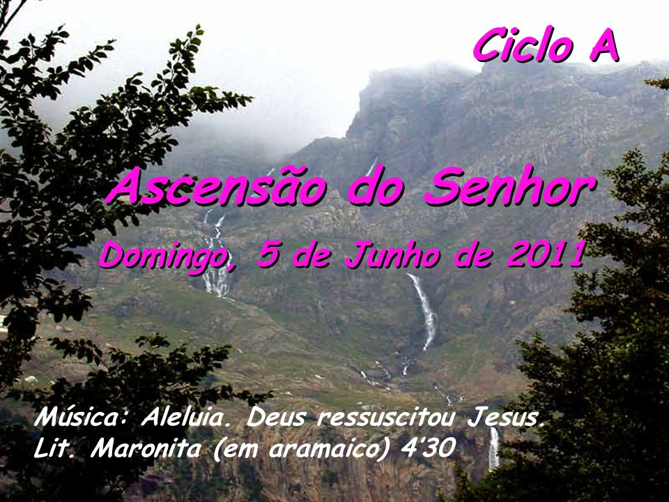Ascensão do Senhor Ciclo A Domingo, 5 de Junho de 2011