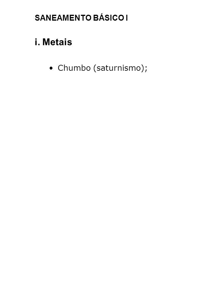 SANEAMENTO BÁSICO I i. Metais Chumbo (saturnismo);