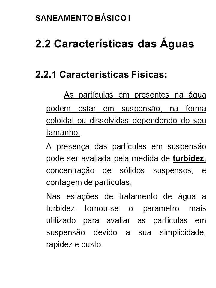 SANEAMENTO BÁSICO I 2.2 Características das Águas. 2.2.1 Características Físicas: